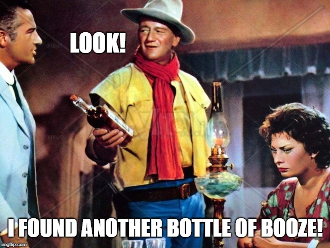 Legend of the Lost: Ran out of water, kept finding bottles of booze! | LOOK! I FOUND ANOTHER BOTTLE OF BOOZE! | image tagged in john wayne,sophia loren,legend of the lost,classic movies | made w/ Imgflip meme maker