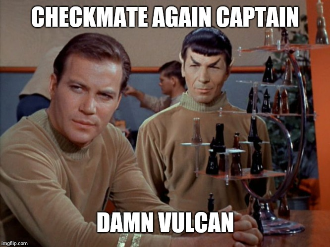 Kirk and Spock play chess | CHECKMATE AGAIN CAPTAIN DAMN VULCAN | image tagged in kirk and spock play chess | made w/ Imgflip meme maker