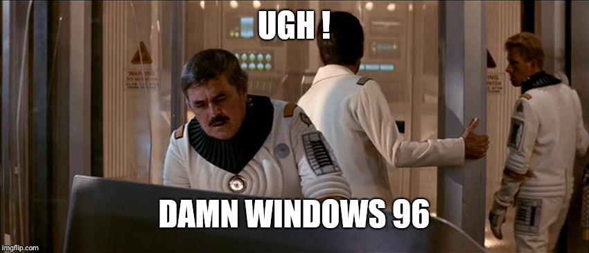 UGH ! DAMN WINDOWS 96 | image tagged in scotty radiation | made w/ Imgflip meme maker