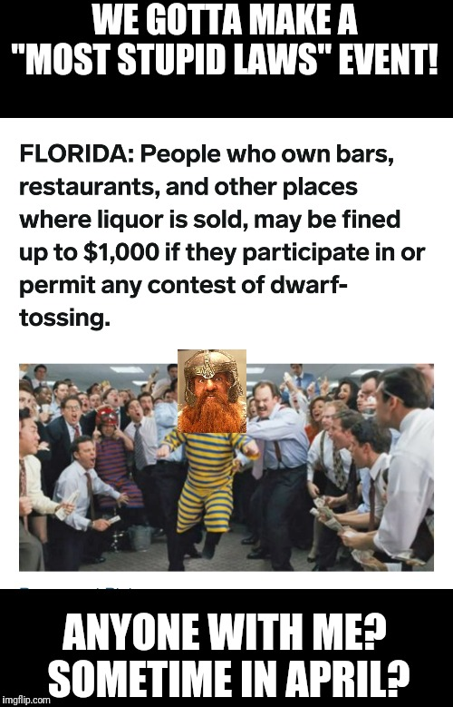 "LordCheesus? Wanna partner, partner?  |  WE GOTTA MAKE A ""MOST STUPID LAWS"" EVENT! ANYONE WITH ME?  SOMETIME IN APRIL? 