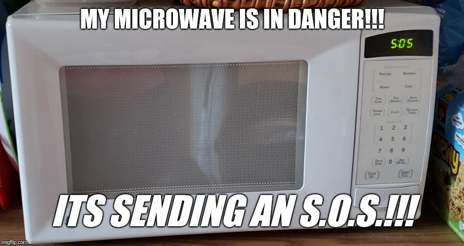 SOS, It's in danger!!! | MY MICROWAVE IS IN DANGER!!! ITS SENDING AN S.O.S.!!! | image tagged in microwave,sos,misinformation | made w/ Imgflip meme maker