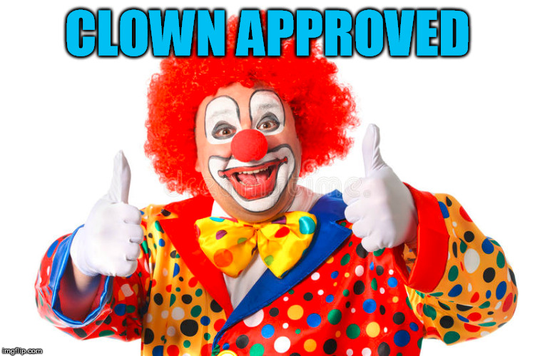 clown thumbs | CLOWN APPROVED | image tagged in clown thumbs | made w/ Imgflip meme maker
