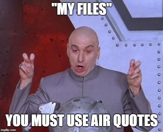 "Dr Evil Laser Meme | ""MY FILES"" YOU MUST USE AIR QUOTES 