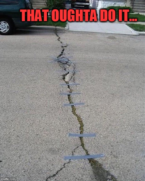 Red Green Was Here | THAT OUGHTA DO IT... | image tagged in road,crack,duct tape,red green | made w/ Imgflip meme maker