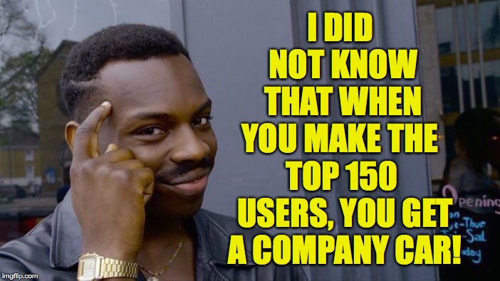 And I still don't know it  ( : | I DID NOT KNOW THAT WHEN YOU MAKE THE TOP 150 USERS, YOU GET A COMPANY CAR! | image tagged in memes,roll safe think about it,imgflip,company car,top users | made w/ Imgflip meme maker