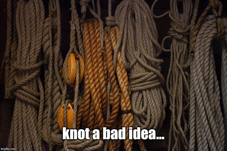 knot a bad idea... | made w/ Imgflip meme maker