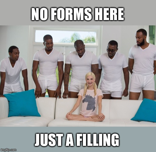 piper perri black orgy | NO FORMS HERE JUST A FILLING | image tagged in piper perri black orgy | made w/ Imgflip meme maker