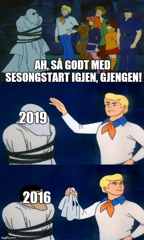 Scooby Doo The Ghost |  AH, SÅ GODT MED SESONGSTART IGJEN, GJENGEN! 2019; 2016 | image tagged in scooby doo the ghost | made w/ Imgflip meme maker
