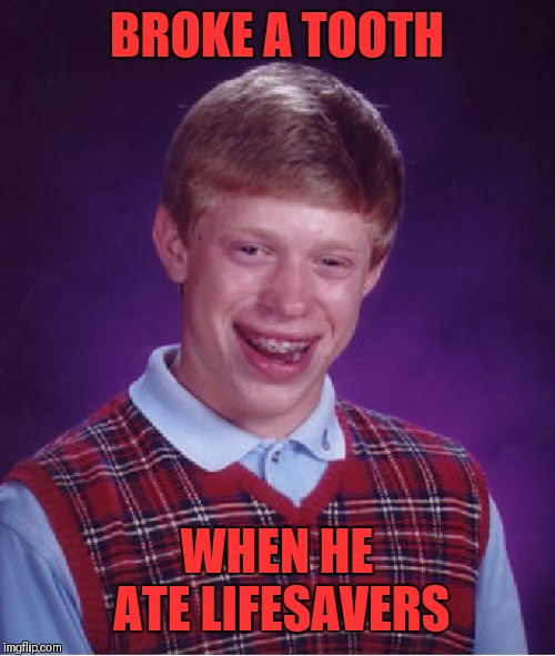 Bad Luck Brian | BROKE A TOOTH WHEN HE ATE LIFESAVERS | image tagged in memes,bad luck brian,lifesavers,candy,funny | made w/ Imgflip meme maker
