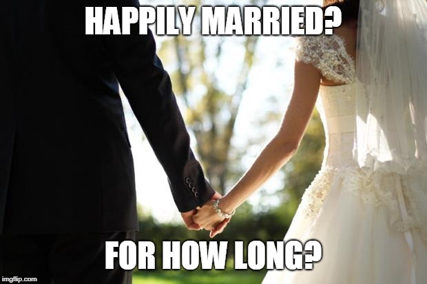 wedding | HAPPILY MARRIED? FOR HOW LONG? | image tagged in wedding | made w/ Imgflip meme maker
