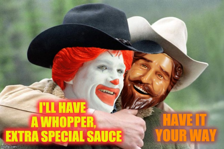 I'LL HAVE A WHOPPER, EXTRA SPECIAL SAUCE HAVE IT YOUR WAY | made w/ Imgflip meme maker