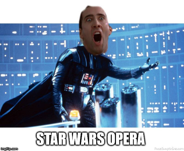 Star Wars Opera | image tagged in star wars | made w/ Imgflip meme maker