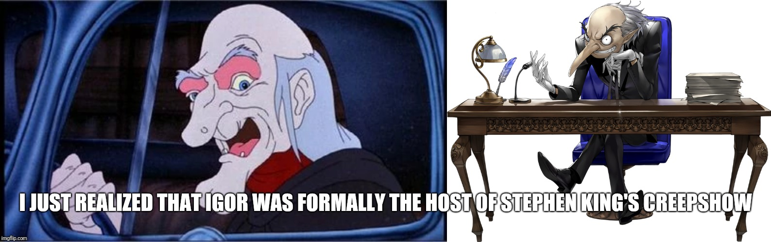I JUST REALIZED THAT IGOR WAS FORMALLY THE HOST OF STEPHEN KING'S CREEPSHOW | image tagged in persona,stephen king,funny memes,horror,rpg | made w/ Imgflip meme maker