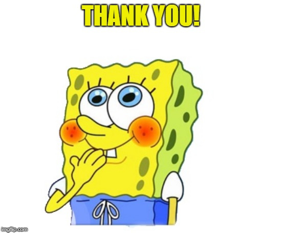 spongebob | THANK YOU! | image tagged in spongebob | made w/ Imgflip meme maker