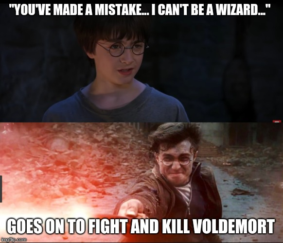 "You got doubts? | ""YOU'VE MADE A MISTAKE... I CAN'T BE A WIZARD..."" GOES ON TO FIGHT AND KILL VOLDEMORT 