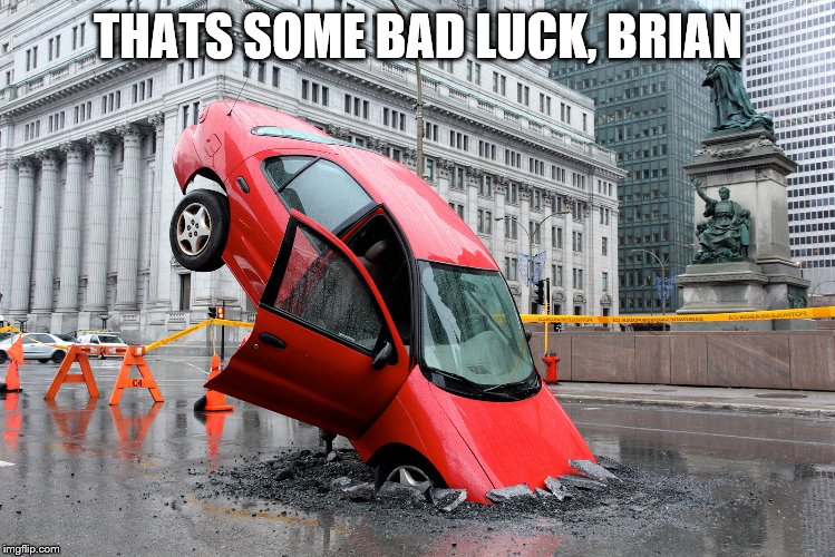 THATS SOME BAD LUCK, BRIAN | made w/ Imgflip meme maker