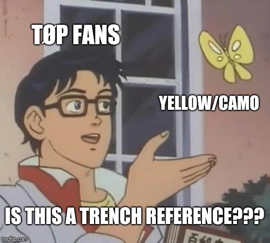 IS IT?? |  TØP FANS; YELLOW/CAMO; IS THIS A TRENCH REFERENCE??? | image tagged in memes,is this a pigeon,twenty one pilots,trench,yellow | made w/ Imgflip meme maker