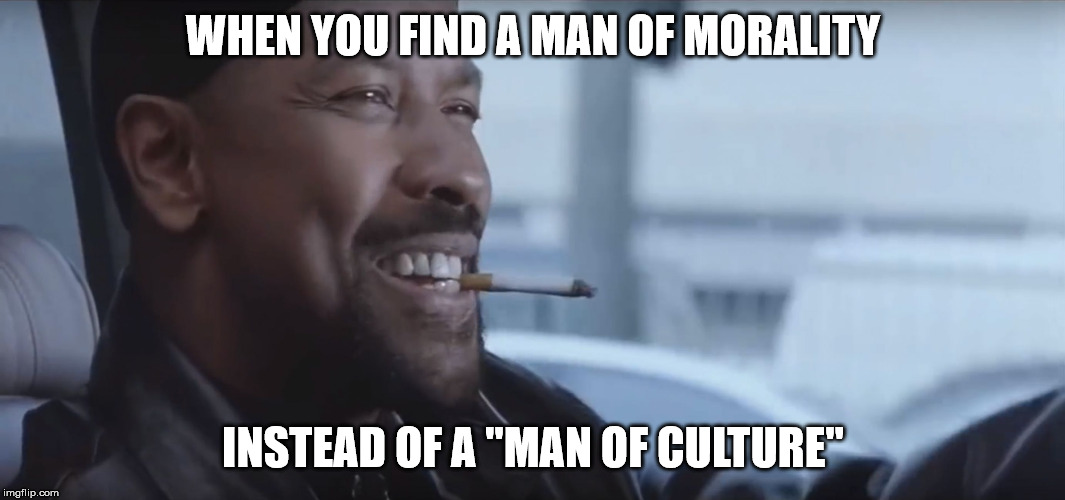 "it pleases me to see men of morality instead ""men of culture"". 