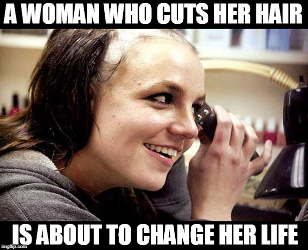 Coco Chanel Haircut | A WOMAN WHO CUTS HER HAIR IS ABOUT TO CHANGE HER LIFE | image tagged in cocochanel,hair,woman,britney,funny | made w/ Imgflip meme maker