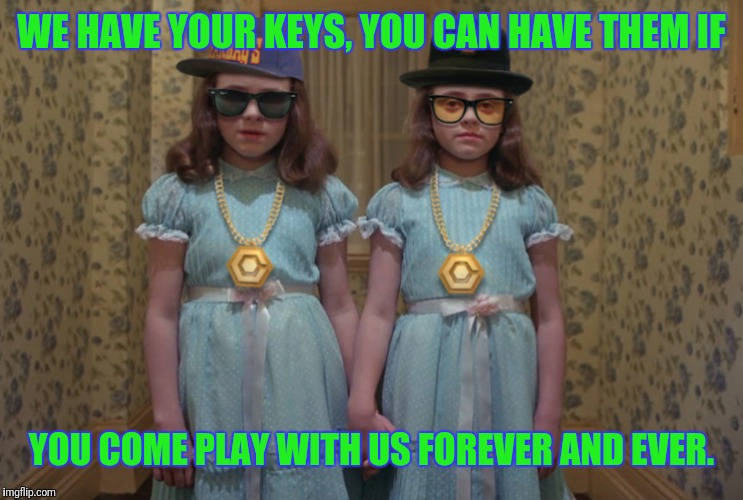 WE HAVE YOUR KEYS, YOU CAN HAVE THEM IF YOU COME PLAY WITH US FOREVER AND EVER. | made w/ Imgflip meme maker