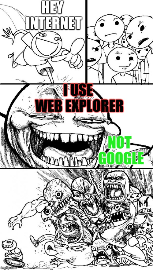 Google Rules | HEY INTERNET I USE WEB EXPLORER NOT GOOGLE | image tagged in memes,hey internet,websites,web explorer,google,colorized | made w/ Imgflip meme maker