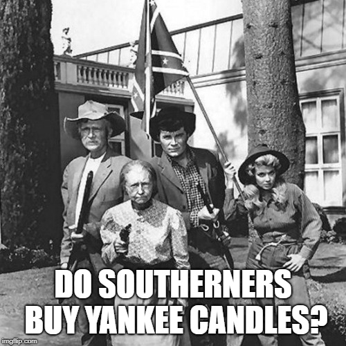 Confederate Clampett | DO SOUTHERNERS BUY YANKEE CANDLES? | image tagged in confederate clampett,confederate flag,beverly hillbillies,granny,candles,southern pride | made w/ Imgflip meme maker