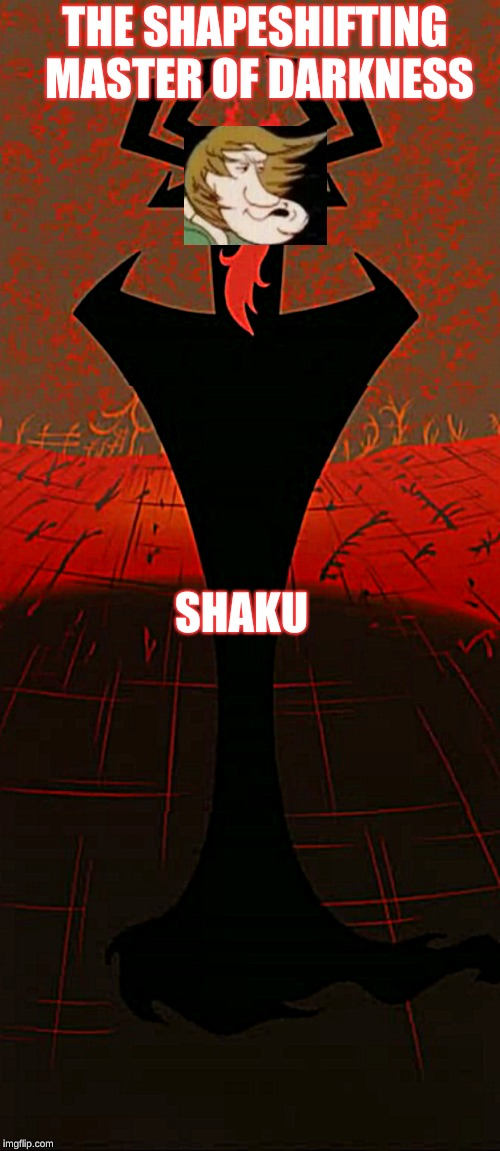 shaggy meme | THE SHAPESHIFTING MASTER OF DARKNESS SHAKU | image tagged in shaggy,shaggy meme,funny memes,memes,aku,samurai jack | made w/ Imgflip meme maker