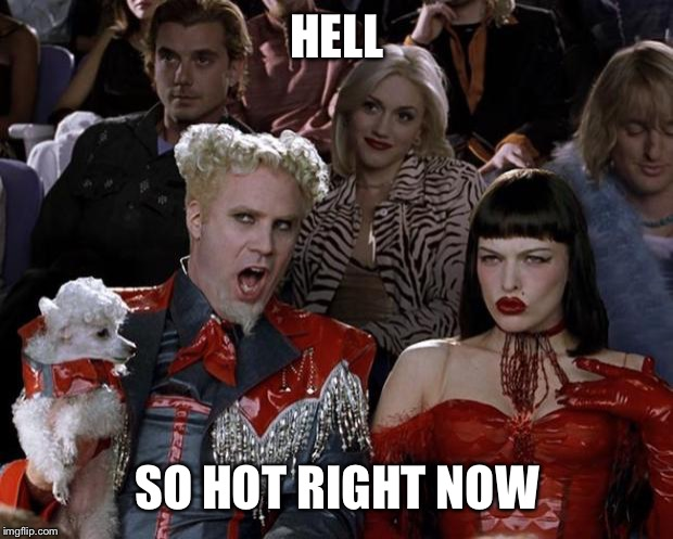 Mugatu So Hot Right Now Meme | HELL SO HOT RIGHT NOW | image tagged in memes,mugatu so hot right now | made w/ Imgflip meme maker