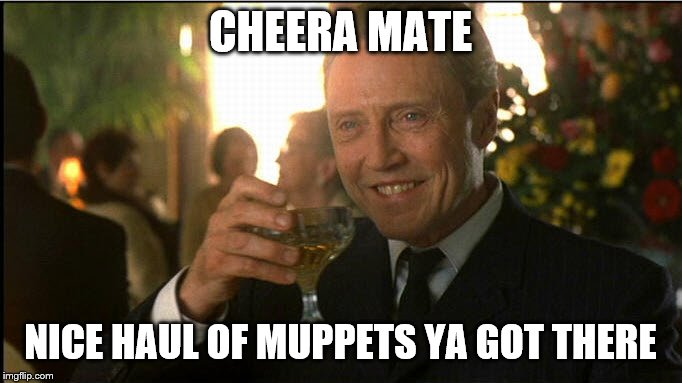 cheers christopher walken | CHEERA MATE NICE HAUL OF MUPPETS YA GOT THERE | image tagged in cheers christopher walken | made w/ Imgflip meme maker