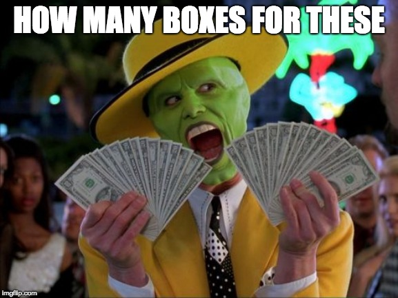 Money Money Meme | HOW MANY BOXES FOR THESE | image tagged in memes,money money | made w/ Imgflip meme maker