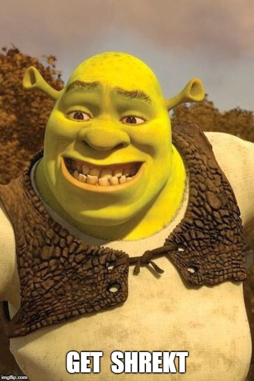 This Should Be The Next Big Meme | GET  SHREKT | image tagged in smiling shrek | made w/ Imgflip meme maker
