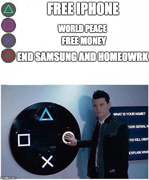PlayStation button choices |  FREE IPHONE; WORLD PEACE; FREE MONEY; END SAMSUNG AND HOMEOWRK | image tagged in playstation button choices | made w/ Imgflip meme maker