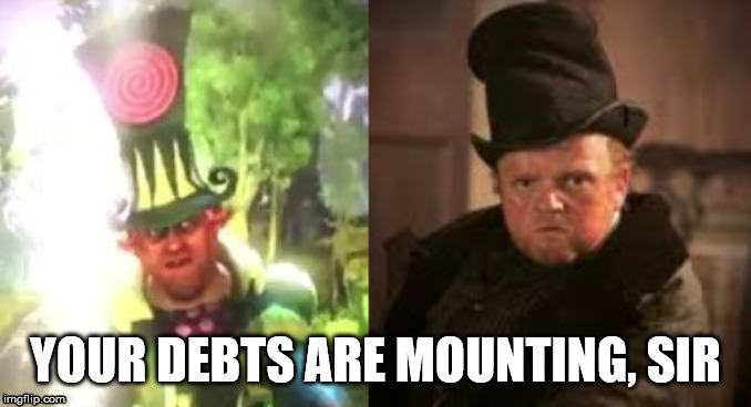 your debts are mounting, sir |  YOUR DEBTS ARE MOUNTING, SIR | image tagged in fable 2,old curiousity shop,charles dickens,leprechaun | made w/ Imgflip meme maker