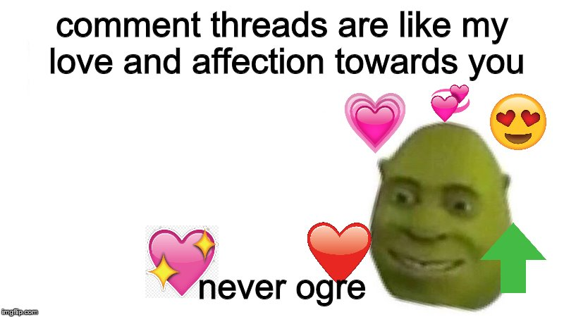 End Of The Thread Week (March 7-13, a BeyondTheComments event) |  comment threads are like my love and affection towards you; never ogre | image tagged in shrek flex,memes,wholesome,endofthread,ogre | made w/ Imgflip meme maker