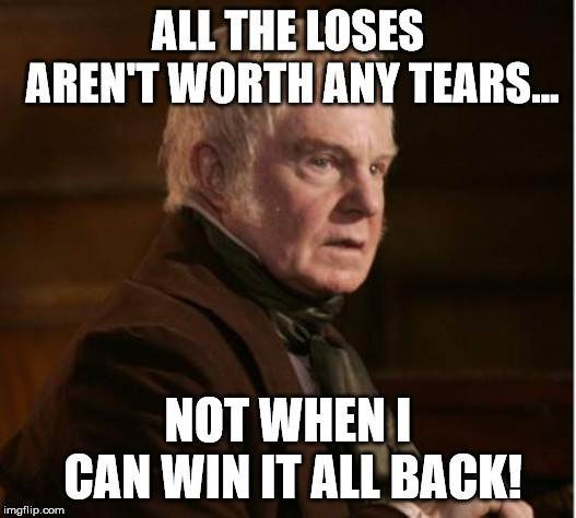 I can win it all back | image tagged in poker,gambling,gambling addict,old curiosity shop,charles dickens | made w/ Imgflip meme maker