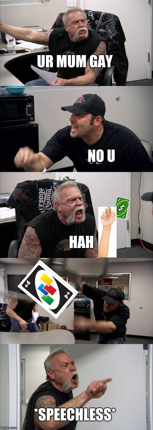 American Chopper Argument Meme | UR MUM GAY NO U HAH *SPEECHLESS* | image tagged in memes,american chopper argument | made w/ Imgflip meme maker
