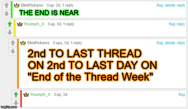 "End of the Thread Week | March 7-13 | A BeyondTheComments Event | THE END IS NEAR 2nd TO LAST THREAD ON 2nd TO LAST DAY ON ""End of the Thread Week"" 