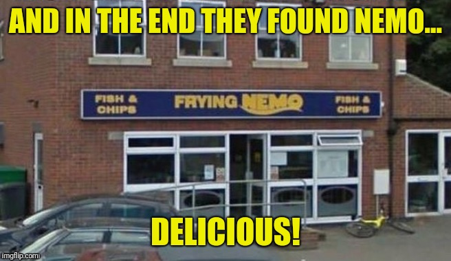 AND IN THE END THEY FOUND NEMO... DELICIOUS! | made w/ Imgflip meme maker
