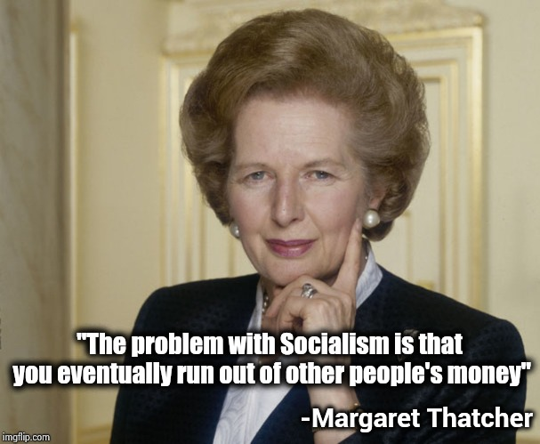 "Peter doesn't care about Paul | ""The problem with Socialism is that you eventually run out of other people's money"" -Margaret Thatcher 