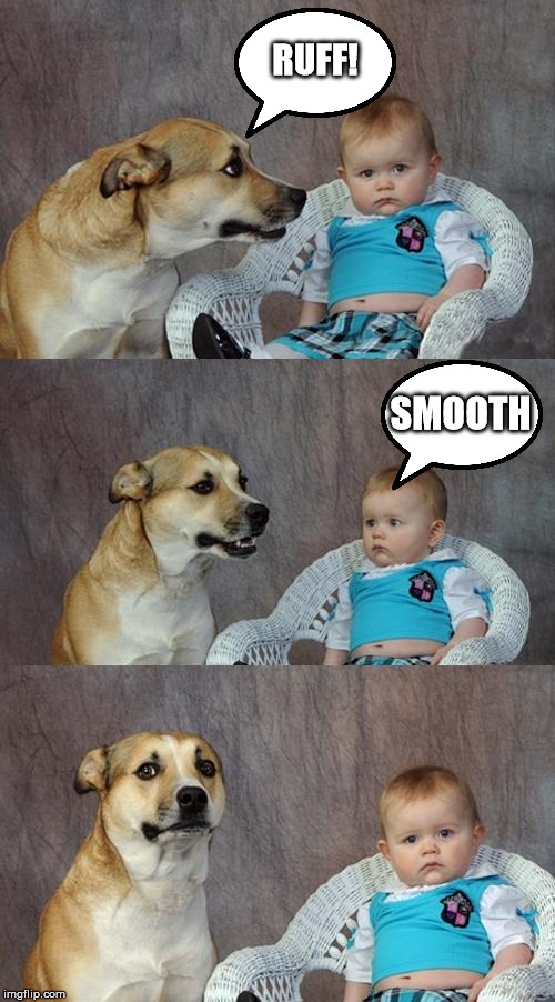dog week? | RUFF! SMOOTH | image tagged in memes,dog,week,funny | made w/ Imgflip meme maker