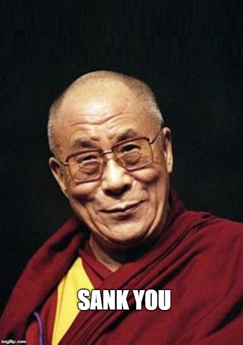 SANK YOU | image tagged in dalai lama | made w/ Imgflip meme maker