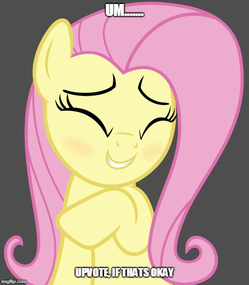 Shy Fluttershy | UM....... UPVOTE, IF THATS OKAY | image tagged in mlp,mlp meme,fluttershy,upvotes,meme,cute | made w/ Imgflip meme maker