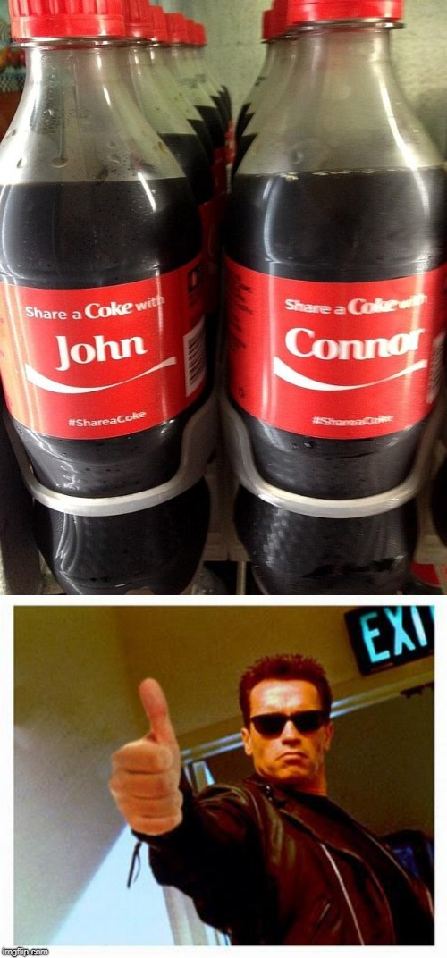 no words needed | . | image tagged in terminator thumbs up,coke | made w/ Imgflip meme maker