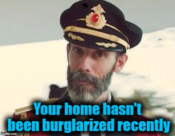 Captain Obvious | Your home hasn't been burglarized recently | image tagged in captain obvious | made w/ Imgflip meme maker