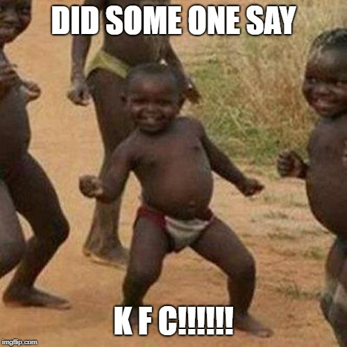 Third World Success Kid |  DID SOME ONE SAY; K F C!!!!!! | image tagged in memes,third world success kid | made w/ Imgflip meme maker