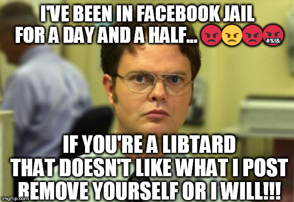 Get off my page!!! | I'VE BEEN IN FACEBOOK JAIL FOR A DAY AND A HALF...  | image tagged in memes,libtard,liberal,progressive,democrat,facebook | made w/ Imgflip meme maker