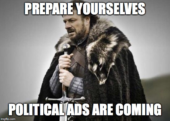 and mosquitos | PREPARE YOURSELVES POLITICAL ADS ARE COMING | image tagged in prepare yourself,kinda politics but not | made w/ Imgflip meme maker