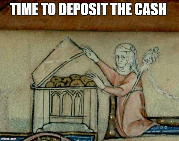 Medival Donut Stash | TIME TO DEPOSIT THE CASH | image tagged in medival donut stash | made w/ Imgflip meme maker