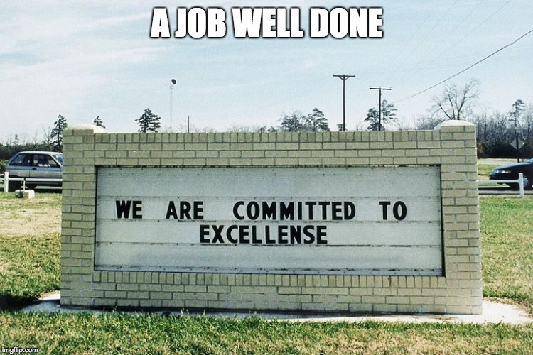 misspelled excellence | A JOB WELL DONE | image tagged in irony,sign,misspelling | made w/ Imgflip meme maker