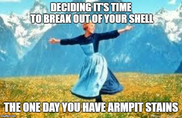 Look At All These | DECIDING IT'S TIME TO BREAK OUT OF YOUR SHELL THE ONE DAY YOU HAVE ARMPIT STAINS | image tagged in memes,look at all these | made w/ Imgflip meme maker
